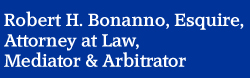 Robert H. Bonanno, Attorney, Esquire, Mediator & Arbitrator